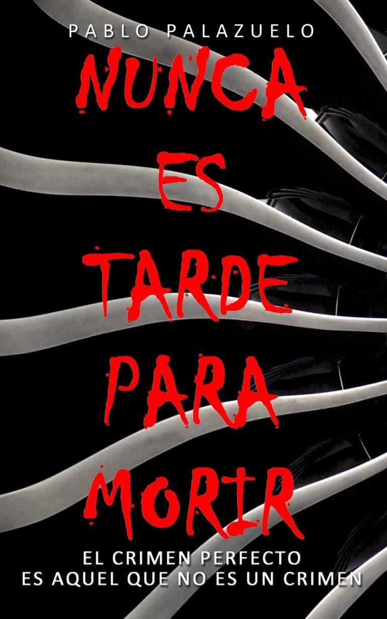 Nunca es tarde para morir, de Pablo Palazuelo. Reseña