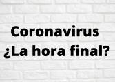 Coronavirus ¿La hora final?
