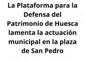 La Plataforma para la Defensa del Patrimoniolamenta la actuación municipal en la plaza de San Pedro